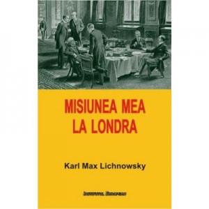 Misiunea mea la Londra - Karl Max Lichnowsky