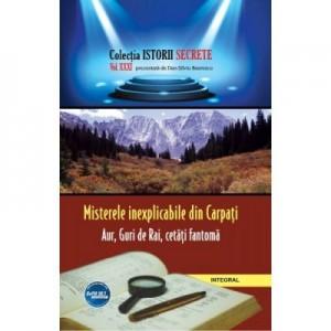 Misterele inexplicabile din Carpati. Aur, Guri de Rai, cetati-fantoma - Dan-Silviu Boerescu