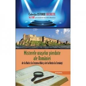 Misterele oraselor pierdute ale Romaniei, de la Balcic la Cetatea Alba si de la Hotin la Cernauți - Dan-Silviu Boerescu