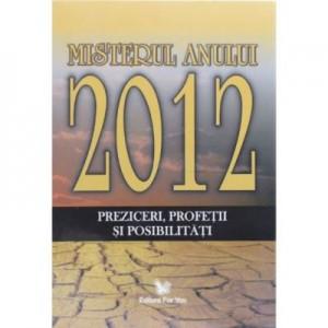 Misterul anului 2012. Preziceri, profetii si posibilitati - Braden Gregg