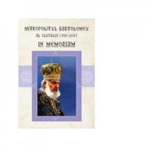 Mitropolitul Bartolomeu al Clujului (1921-2011) In Memoriam - Volum Colectiv