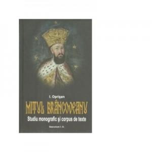 Mitul Brancoveanu in creatia populara romaneasca. Studiu monografic si corpus de texte - I. Oprisan