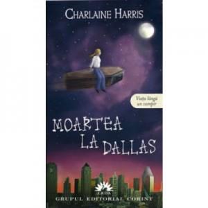 Moartea la Dallas. Vampirii Sudului volumul 2 - Charlaine Harris