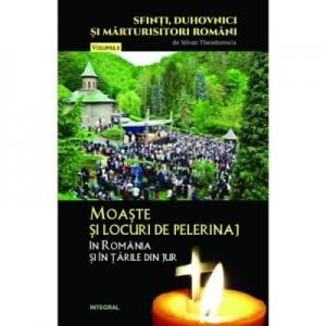 Moaste si locuri de pelerinaj in Romania si in tarile din jur - Silvan Theodorescu