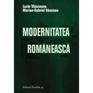 Modernitatea Romaneasca - Lazar Vlasceanu, Marian-Gabriel Hancean