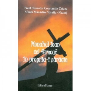 Monahul Ioan cel ferecat in propria-i saracie - Stavrofor Constantin Catana