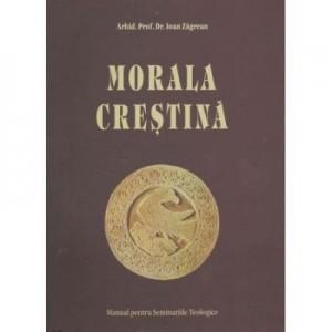 Morala Crestina. Manual pentru Seminarii - Arhid. Prof. Dr. Ioan Zagrean