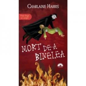 Mort de-a binelea. Vampirii Sudului, volumul 5 - Charlaine Harris