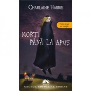 Morti pana la apus. Vampirii Sudului, volumul 1 - Charlaine Harris