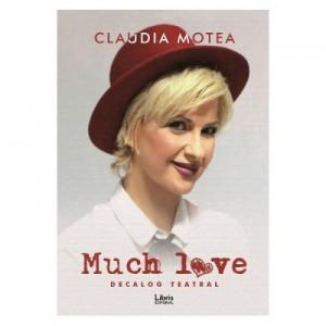 Much Love. Decalog teatral - Claudia Motea