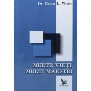 Multe vieti, multi maestri - Brian L. Weiss