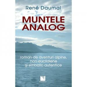 Muntele analog. Roman de aventuri alpine, non-euclidiene si simbolic autentice - Rene Daumal