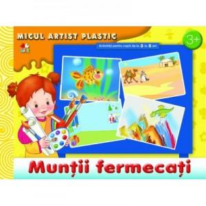 Muntii fermecati. Activitati pentru copii de la 3 la 5 ani. Micul artist plastic