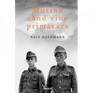Murind cand vine primavara - Ralf Rothmann