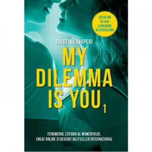 My dilemma is you - Cristina Chiperi