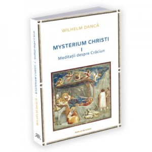 Mysterium Christi (I). Meditatii despre Craciun - Wilhelm Danca