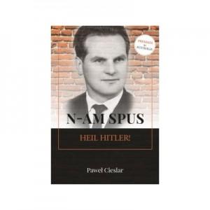 N-am spus Heil Hitler! - Paul Cieslar