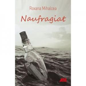 Naufragiat - Roxana Mihalcea