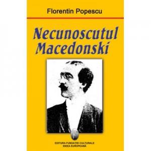 Necunoscutul Macedonski - Florentin Popescu