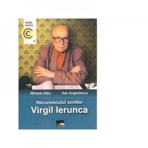 Necunoscutul scriitor Virgil Ierunca - Dan Anghelescu, Mihaela Albu