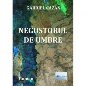 Negustorul de umbre - Gabriel Cazan