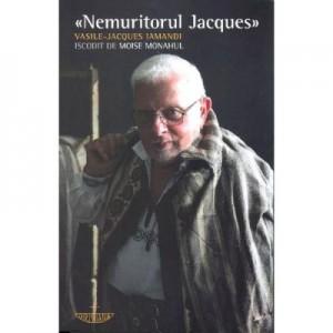 Nemuritorul Jacques iscodit de Moise Monahul - Vasile-Jacques Iamandi