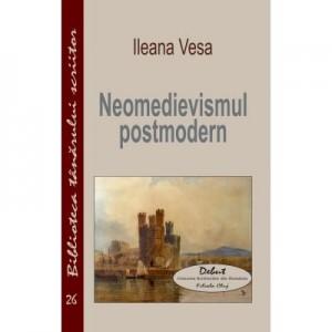 Neomedievismul postmodern - Ileana Vesa