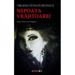 Nepoata Vrajitoarei (roman istoric si de dragoste) - Virginia STANCIU-BUTESCU