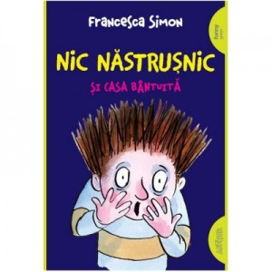 Nic Nastrusnic si casa bantuita. Paperback - Francesca Simon