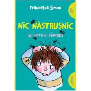 Nic Nastrusnic si lupta cu paduchii - Francesca Simon