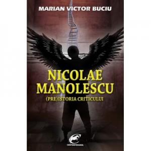 Nicolae Manolescu. (Pre)istoria criticului - Marian Victor Buciu