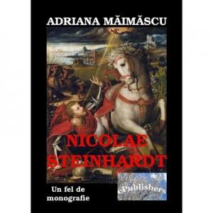 Nicolae Steinhardt, un fel de monografie - Adriana Maimascu