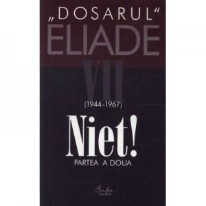 Dosarul Eliade. Niet! Partea a doua, vol. VII (1944-1967) -Mircea Handoca