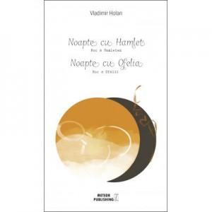 Noapte cu Hamlet. Noapte cu Ofelia - Vladimir Holan
