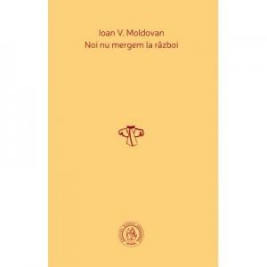 Noi nu mergem la razboi - Ioan V. Moldovan