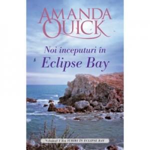 Noi inceputuri in Eclipse Bay. Volumul II din Iubiri in Eclipse Bay - Amanda Quick
