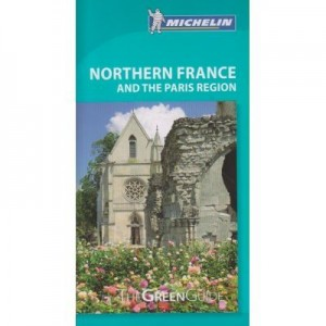 Northern France and the Paris Region. The Green Guide