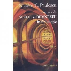 Notiunile de suflet si Dumnezeu in fiziologie - Nicolae C. Paulescu
