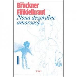 Noua dezordine amoroasa - Pascal Bruckner. Traducere de Luminita Braileanu