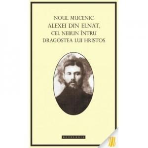 Noul mucenic Alexei din Elnat, cel nebun intru dragostea lui Hristos - Arhim. Damaschin Orlovski