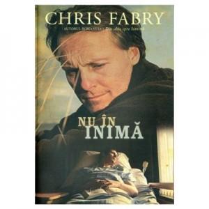 Nu in inima - Chris Fabry