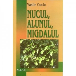 Nucul, alunul, migdalul - Vasile Cociu