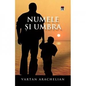 Numele si umbra - Vartan Arachelian
