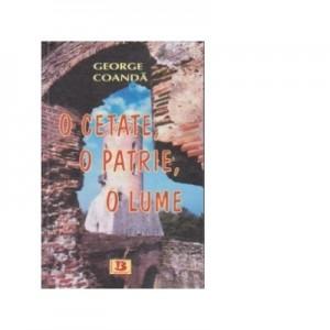 O cetate, o patrie, o lume - George Coanda