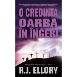 O credinta oarba in ingeri - R. J. Ellory