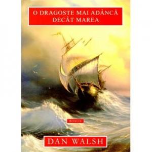 O dragoste mai adanca decat marea - Dan Walsh