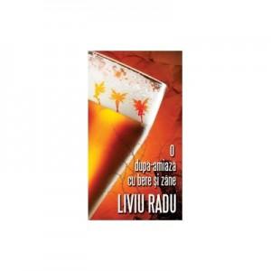 O dupa-amiaza cu bere si zane - Liviu Radu