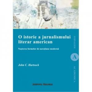 O istorie a jurnalismului. Nasterea formelor de naratiune moderna - John C. Hartsock