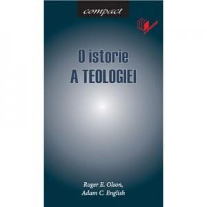 O istorie a teologiei. Seria Compact - Roger E. Olson, Adam C. English