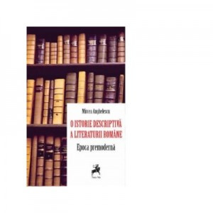 O istorie descriptiva a literaturii romane. Epoca premoderna - Mircea Anghelescu